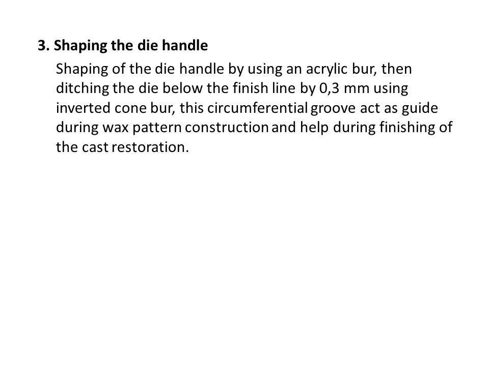 3. Shaping the die handle