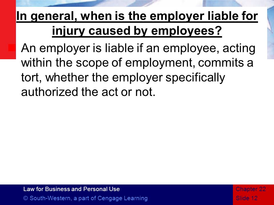 In general, when is the employer liable for injury caused by employees