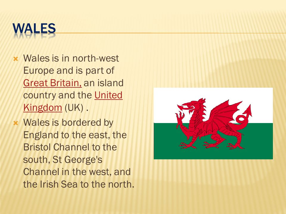WALES Wales is in north-west Europe and is part of Great Britain, an island country and the United Kingdom (UK) .