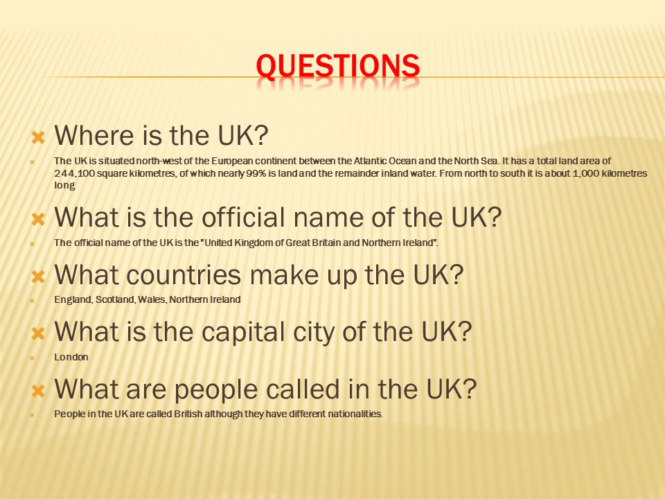 QUESTIONS Where is the UK What is the official name of the UK