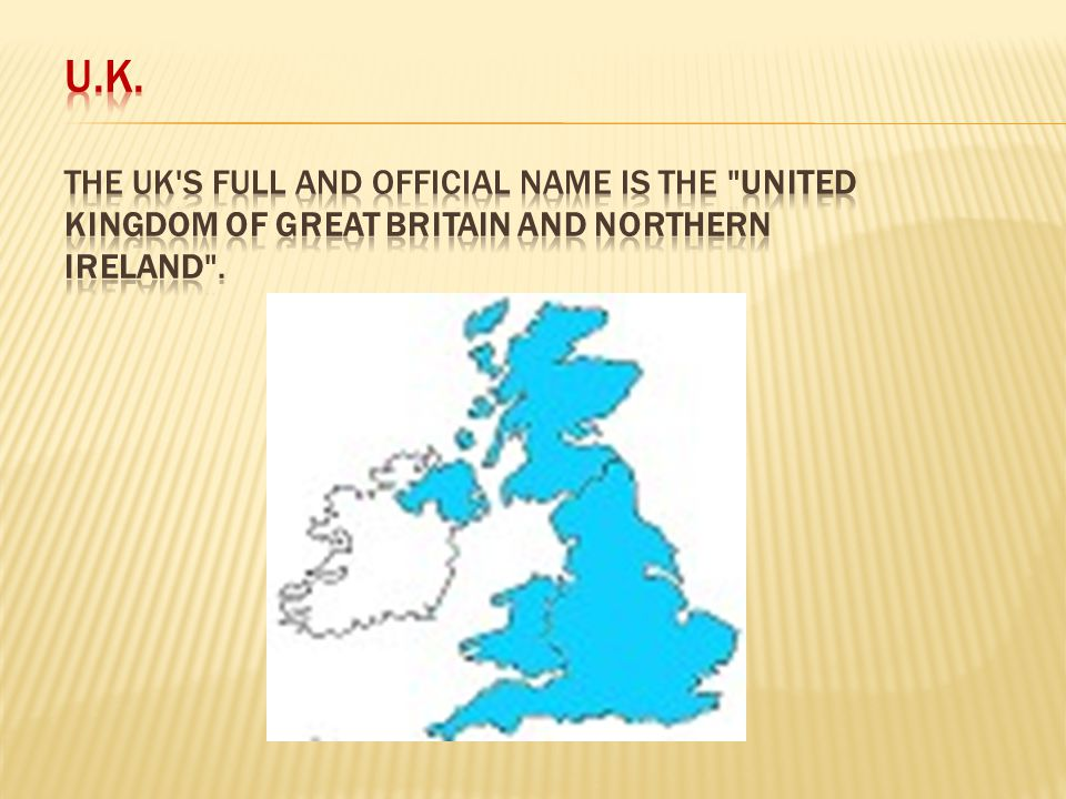 U.K. The UK s full and official name is the United Kingdom of Great Britain and Northern Ireland .