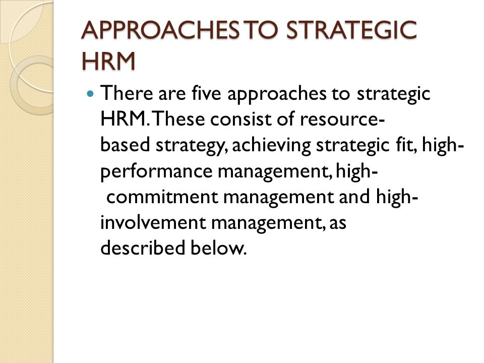the strategic approach of human resource Since human resources is a business-driven function, effectiveness depends on a thorough understanding of the strategic corporate direction in addition, human resource management challenges must be defined and solutions determined in order to succeed.