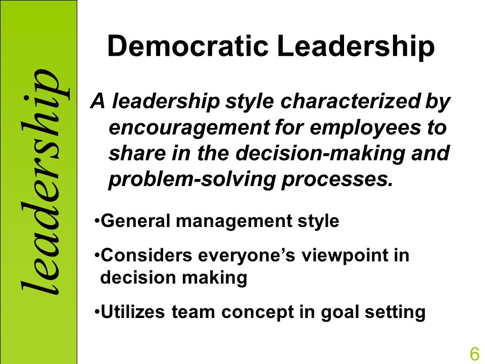 the democratic leadership style Review paper: leadership styles leadership style 2 democratic leadership style 1 job-related tension and 2 psychological sense of community in work.
