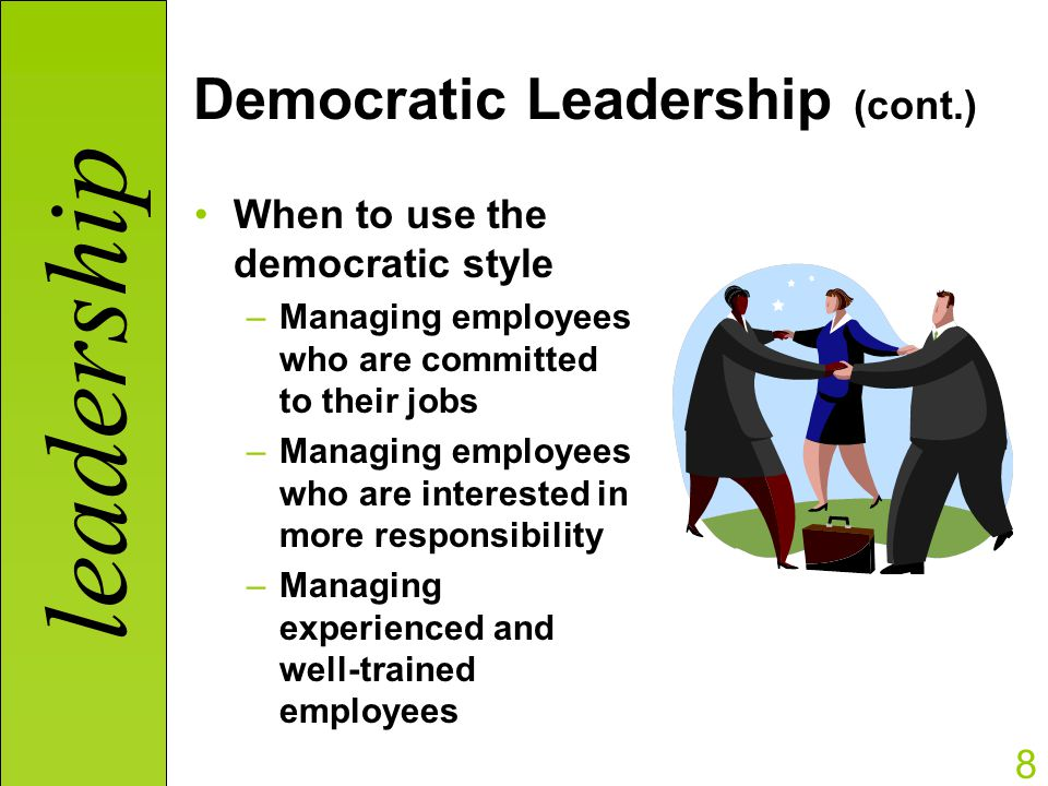 what is democratic leadership style Clinical supervision: leadership styles styles of leadership and to outline the advantages and democratic leadership than to some other forms of leadership.