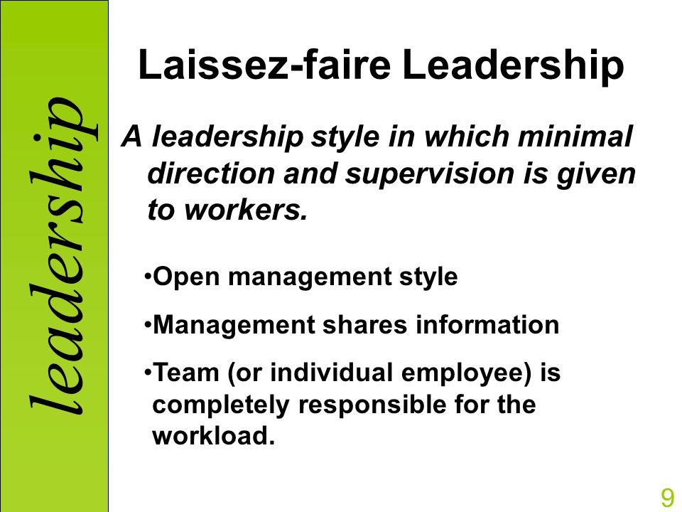 leadership styles of laissez faire Laissez-faire is usually the least effective style of leadership decision-making laissez-faire leadership can be effective for skilled and motivated groups for example, imagine that the king of atlantis was a laissez-faire leader and charged a group of citizens with protecting the city from an oncoming tsunami.