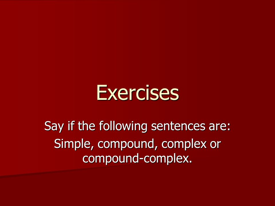 Exercises Say if the following sentences are: