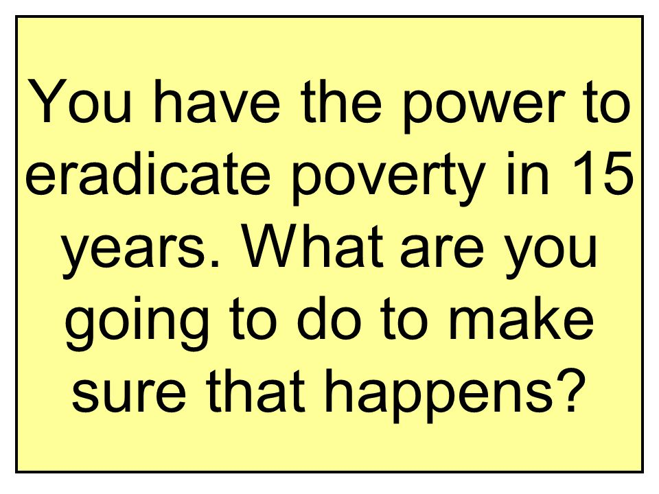 You have the power to eradicate poverty in 15 years