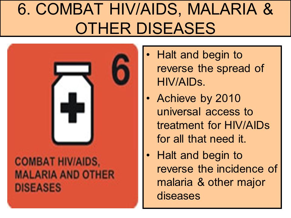 6. COMBAT HIV/AIDS, MALARIA & OTHER DISEASES