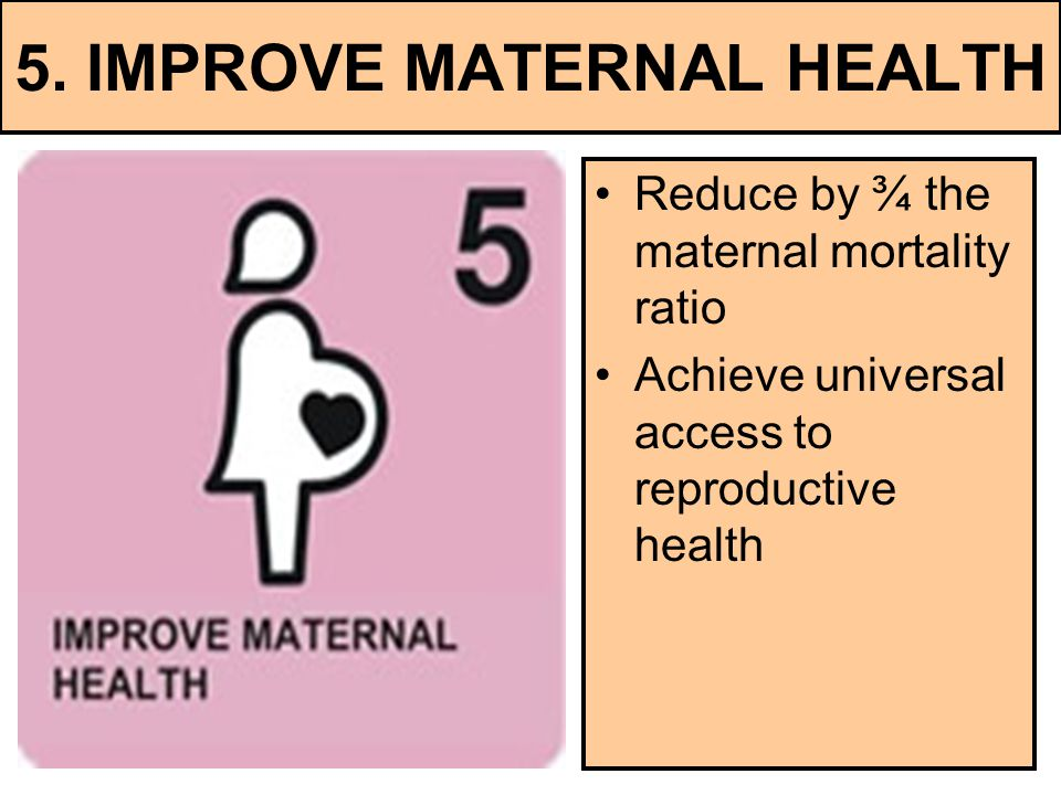 5. IMPROVE MATERNAL HEALTH