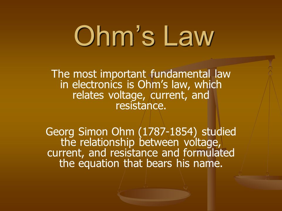 Ohm's Law The most important fundamental law in electronics is Ohm's law, which relates voltage, current, and resistance.