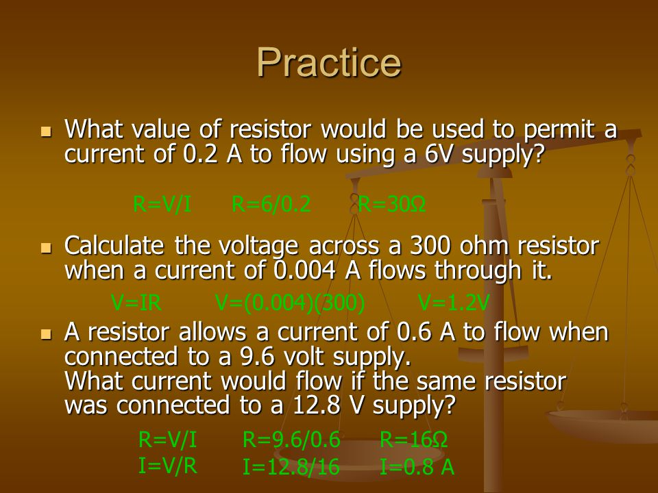 Practice What value of resistor would be used to permit a current of 0.2 A to flow using a 6V supply