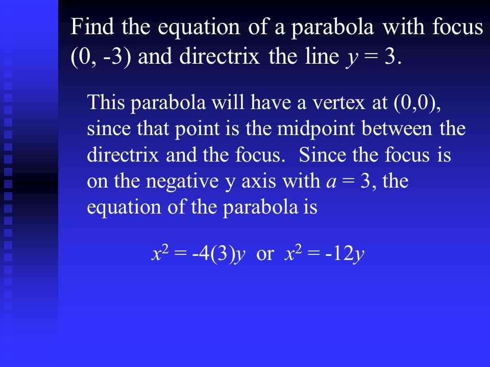 Find the equation of a parabola with focus (0, -3) and directrix the line y = 3.