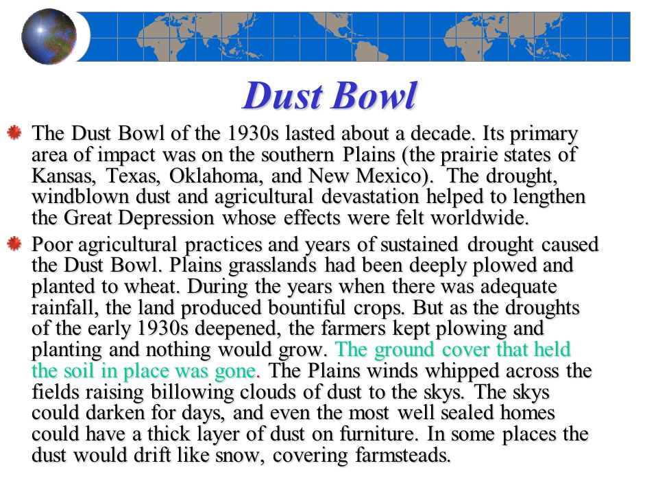 an overview of the dust bowl of the 1930s and its impact on the southern plains The model error in extending the dust bowl drought too far south is attributed to   three million plains people left their farms during the 1930s and the  impact  of hurricane katrina in 2005 (eg, international medical corps 2006)  (2001)  for a compilation and review of studies] so land surface–vegetation–atmosphere .