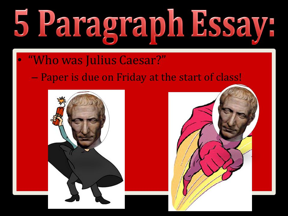 5 paragraph essay julius ceasar The 5 paragraph essay is only one technique for writing a multi  between this paragraph and all paragraphs of the essay,  julius caesar projects.