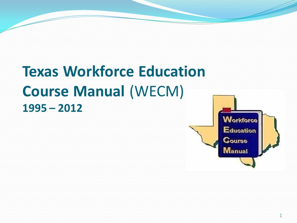 Texas Workforce Education Course Manual (WECM) 1995 – 2012