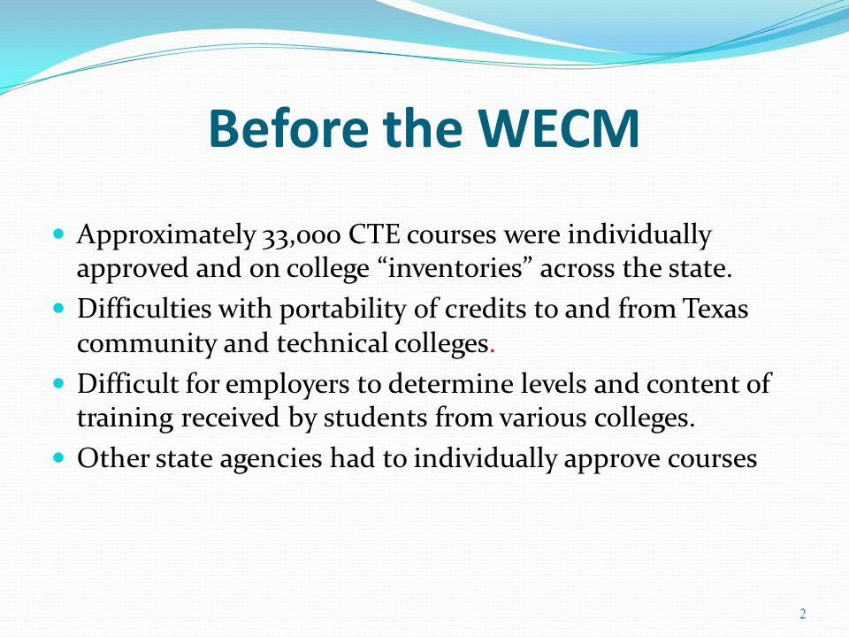 Before the WECM Approximately 33,000 CTE courses were individually approved and on college inventories across the state.
