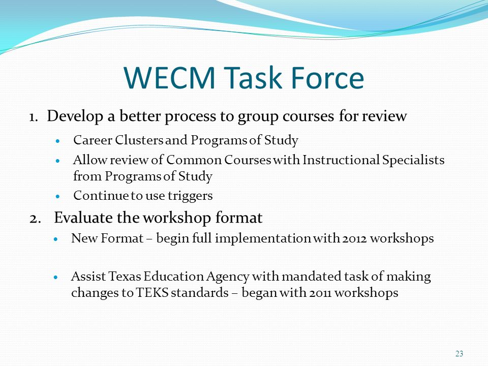 WECM Task Force 1. Develop a better process to group courses for review. Career Clusters and Programs of Study.