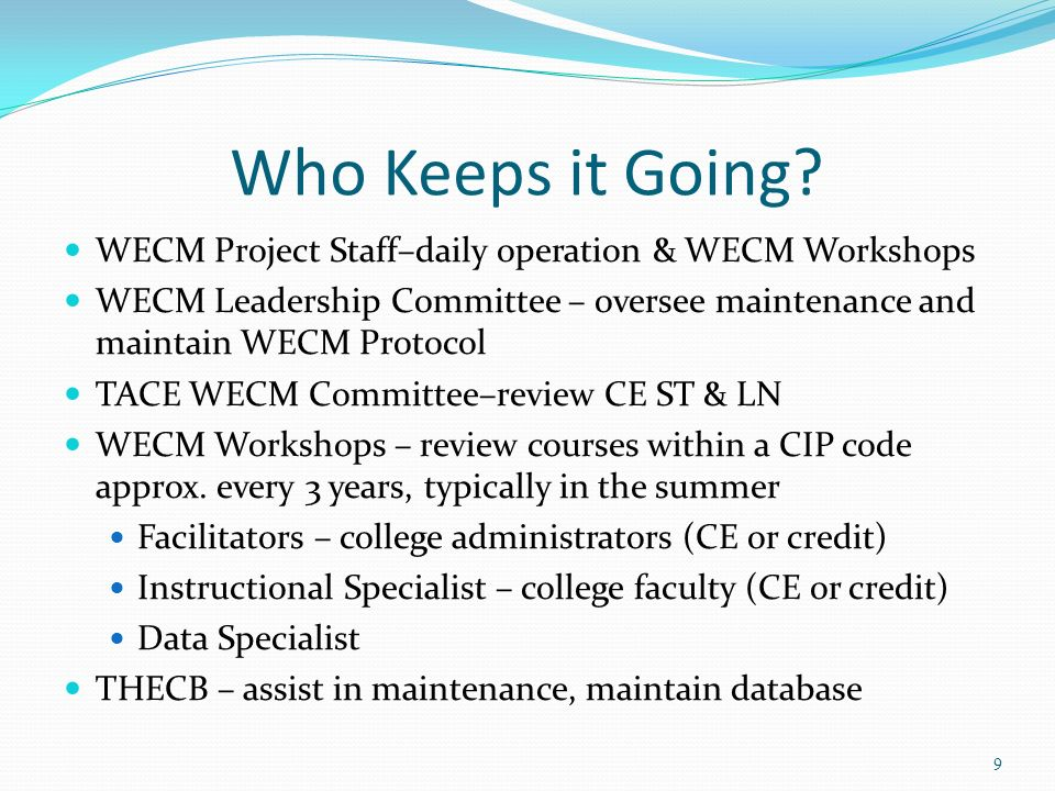 Who Keeps it Going WECM Project Staff–daily operation & WECM Workshops. WECM Leadership Committee – oversee maintenance and maintain WECM Protocol.