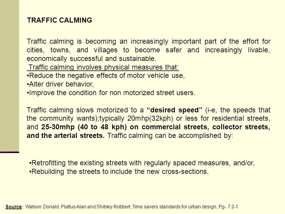 Traffic calming involves physical measures that: