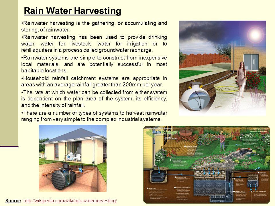 Rain Water Harvesting Rainwater harvesting is the gathering, or accumulating and storing, of rainwater.
