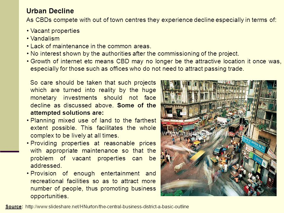 Urban Decline As CBDs compete with out of town centres they experience decline especially in terms of: