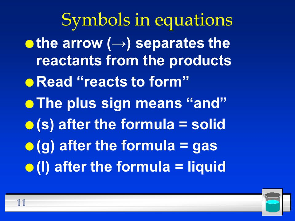 Symbols in equations the arrow (→) separates the reactants from the products. Read reacts to form