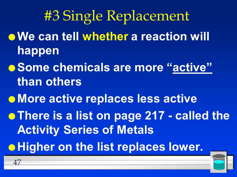 #3 Single Replacement We can tell whether a reaction will happen