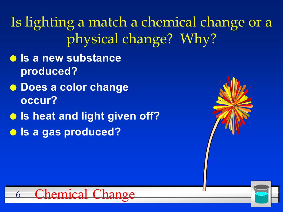 Is lighting a match a chemical change or a physical change Why