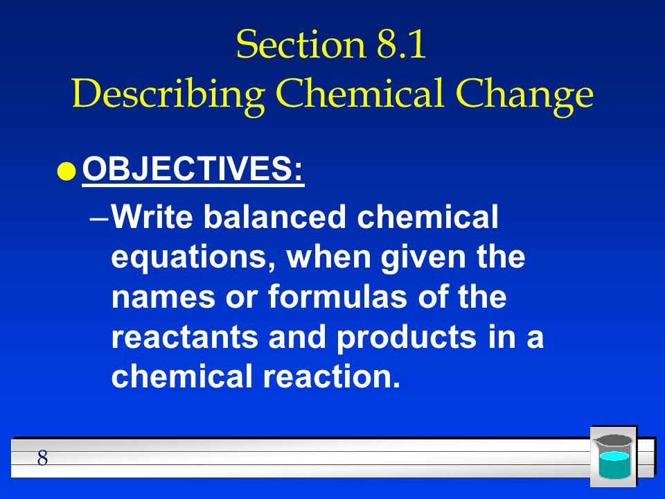Section 8.1 Describing Chemical Change