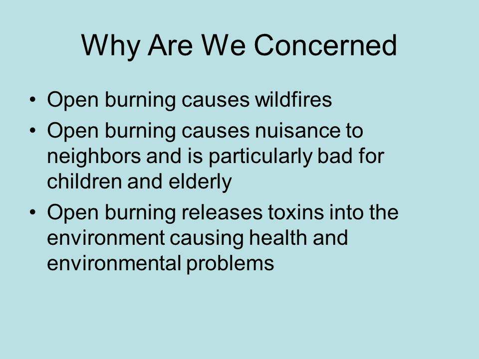 Why Are We Concerned Open burning causes wildfires