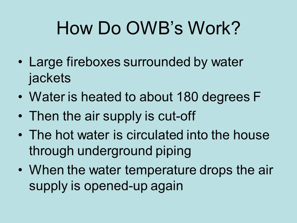 How Do OWB's Work Large fireboxes surrounded by water jackets