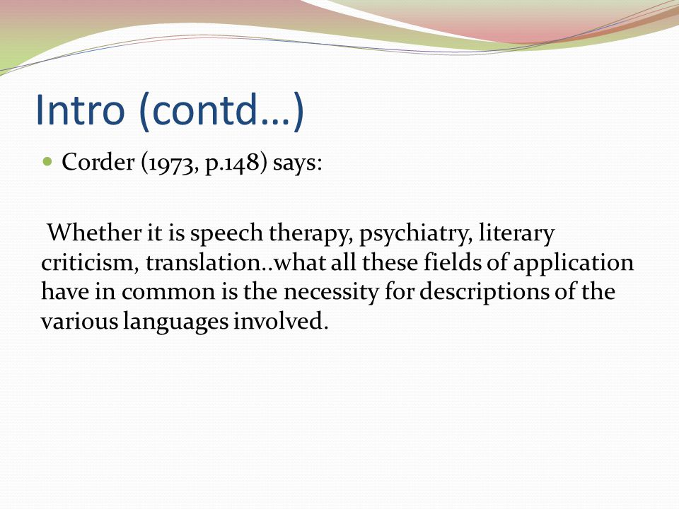 Intro (contd…) Corder (1973, p.148) says: