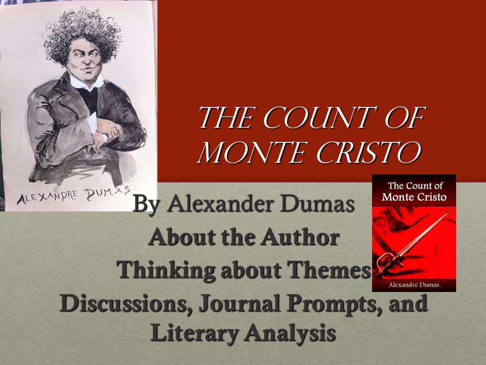 analyzing the theme in the count of monte cristo The count of monte cristo is an adventure novel by french author alexandre  dumas (père)  is a fundamental element of the book, an adventure story  primarily concerned with themes of hope, justice, vengeance, mercy, and  forgiveness.