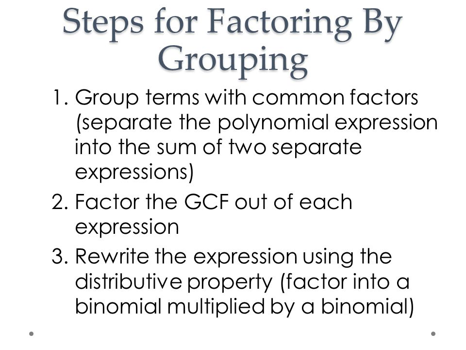 Steps for Factoring By Grouping