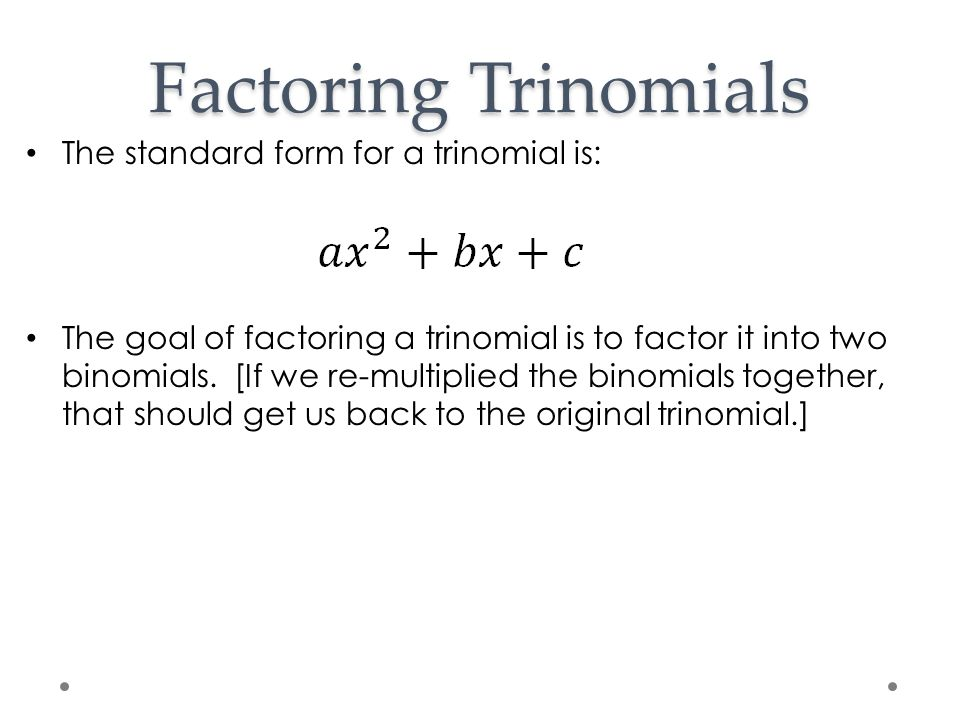 Factoring Trinomials The standard form for a trinomial is: