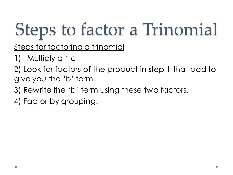 Steps to factor a Trinomial
