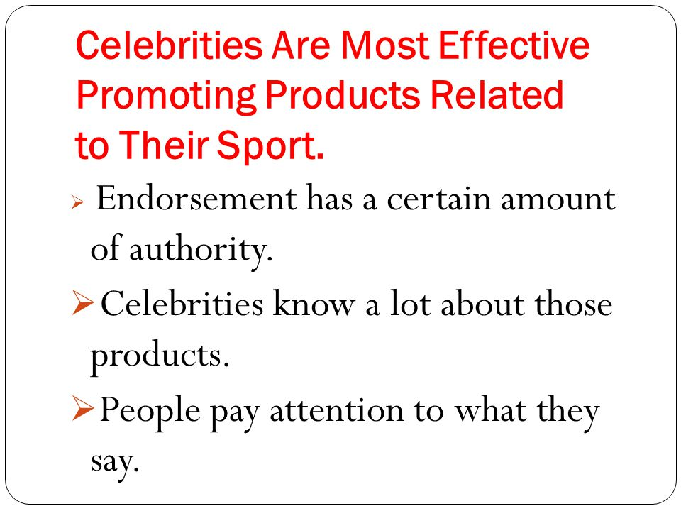 effective use of celebrity endorsement as 2 the relative effectiveness of celebrity endorsement for beauty, high- and low involvement product print advertisements 1 abstract the paper consists of two.