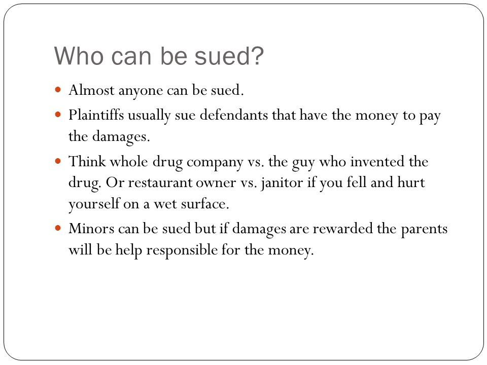 Who can be sued Almost anyone can be sued.