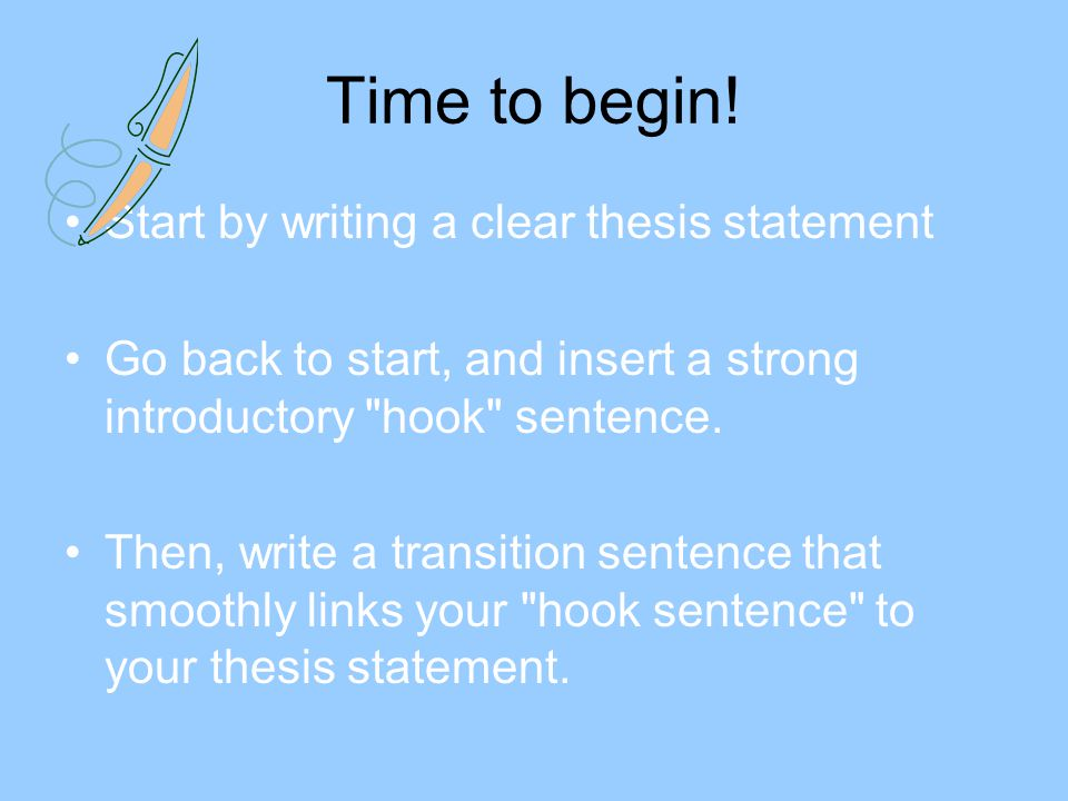 Time to begin! Start by writing a clear thesis statement