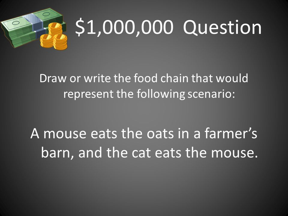A mouse eats the oats in a farmer's barn, and the cat eats the mouse.