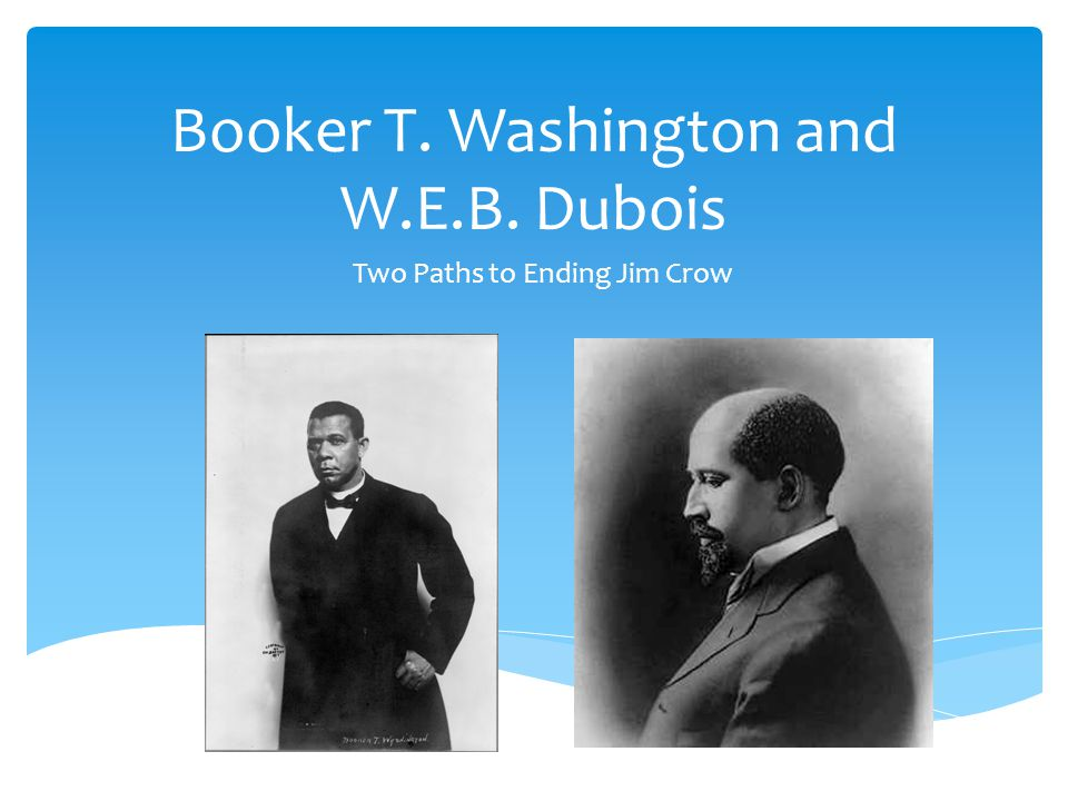 booker t washington and w e Through the study of speeches, and other primary documents students will identify and understand the differing positions of booker t washington and web du bois on the following topics: black advancement, race relations, and education.