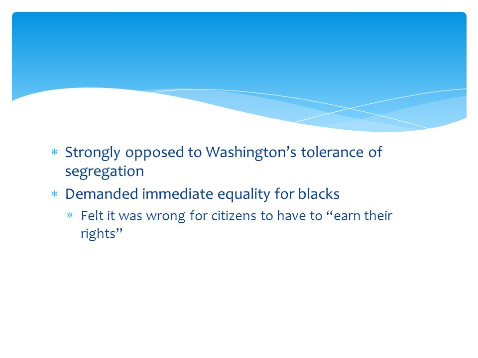Strongly opposed to Washington's tolerance of segregation