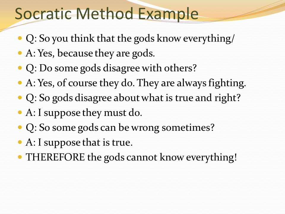 an example of the socratic method The socratic method (or method of elenchus or socratic debate), is named after the greek philosopher socratesit is a form of philosophical questioning the central technique of the socratic method is called an elenchus.