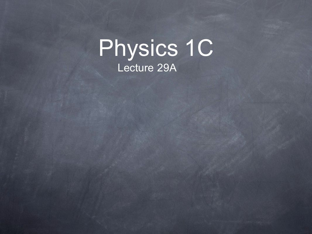 Physics 1C Lecture 29A