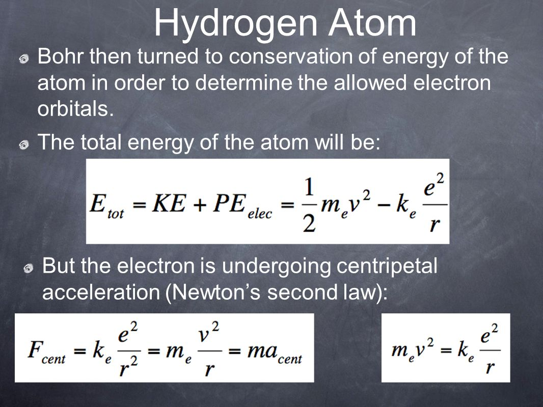 Hydrogen Atom Bohr then turned to conservation of energy of the atom in order to determine the allowed electron orbitals.