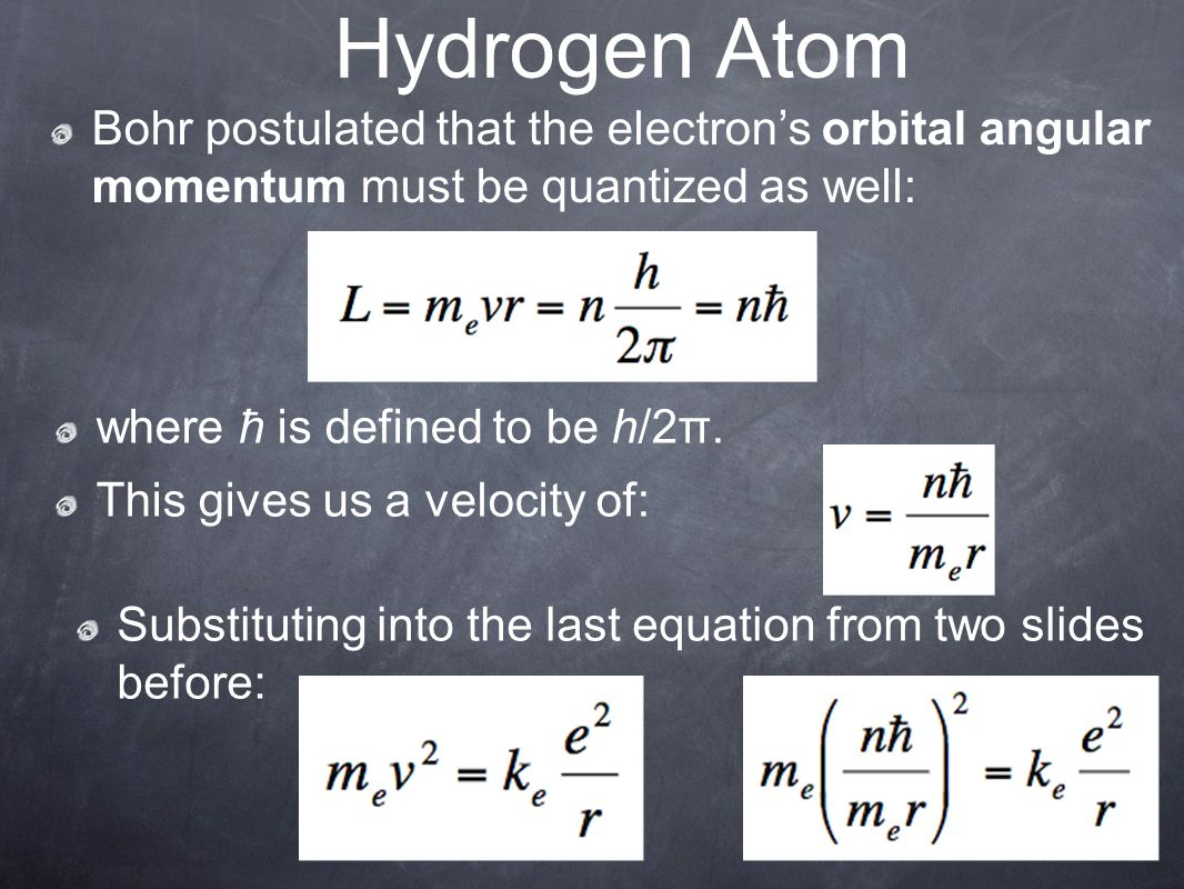 Hydrogen Atom Bohr postulated that the electron's orbital angular momentum must be quantized as well: