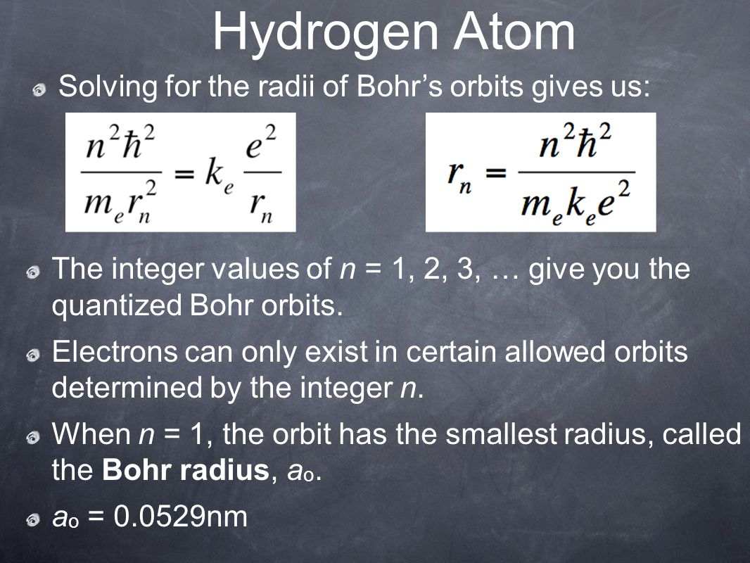 Hydrogen Atom Solving for the radii of Bohr's orbits gives us: