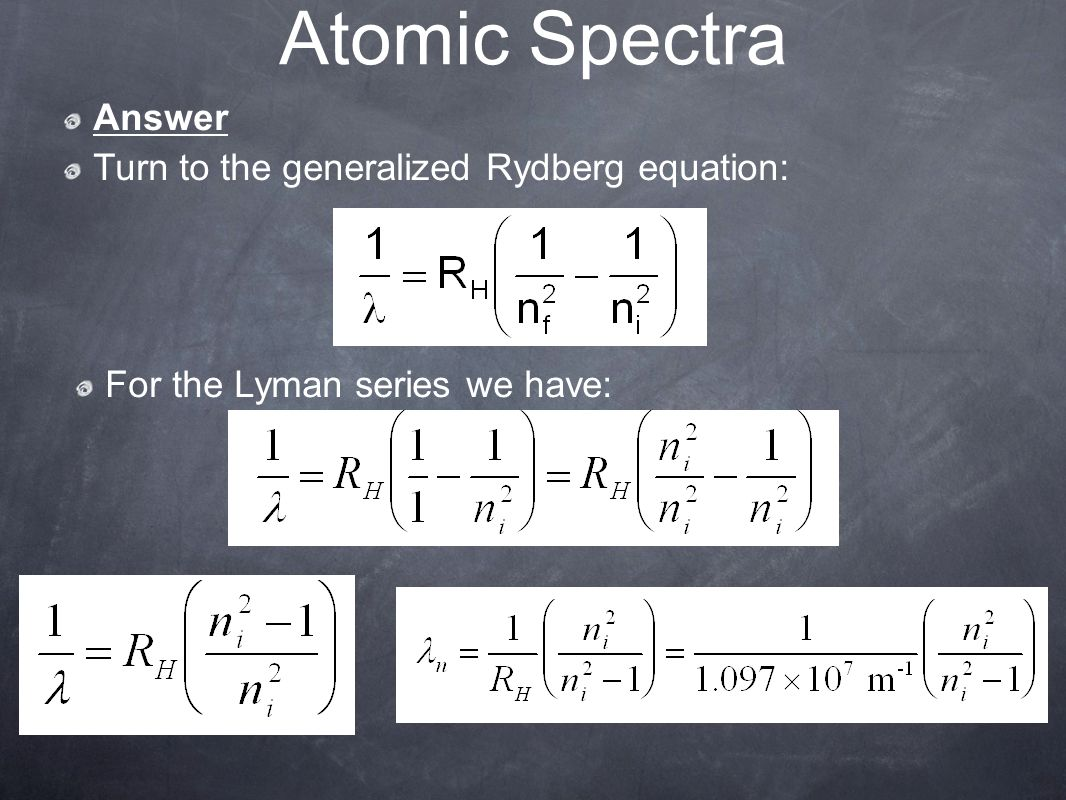Atomic Spectra Answer Turn to the generalized Rydberg equation: