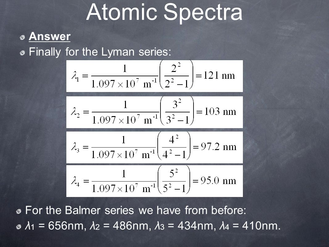 Atomic Spectra Answer Finally for the Lyman series:
