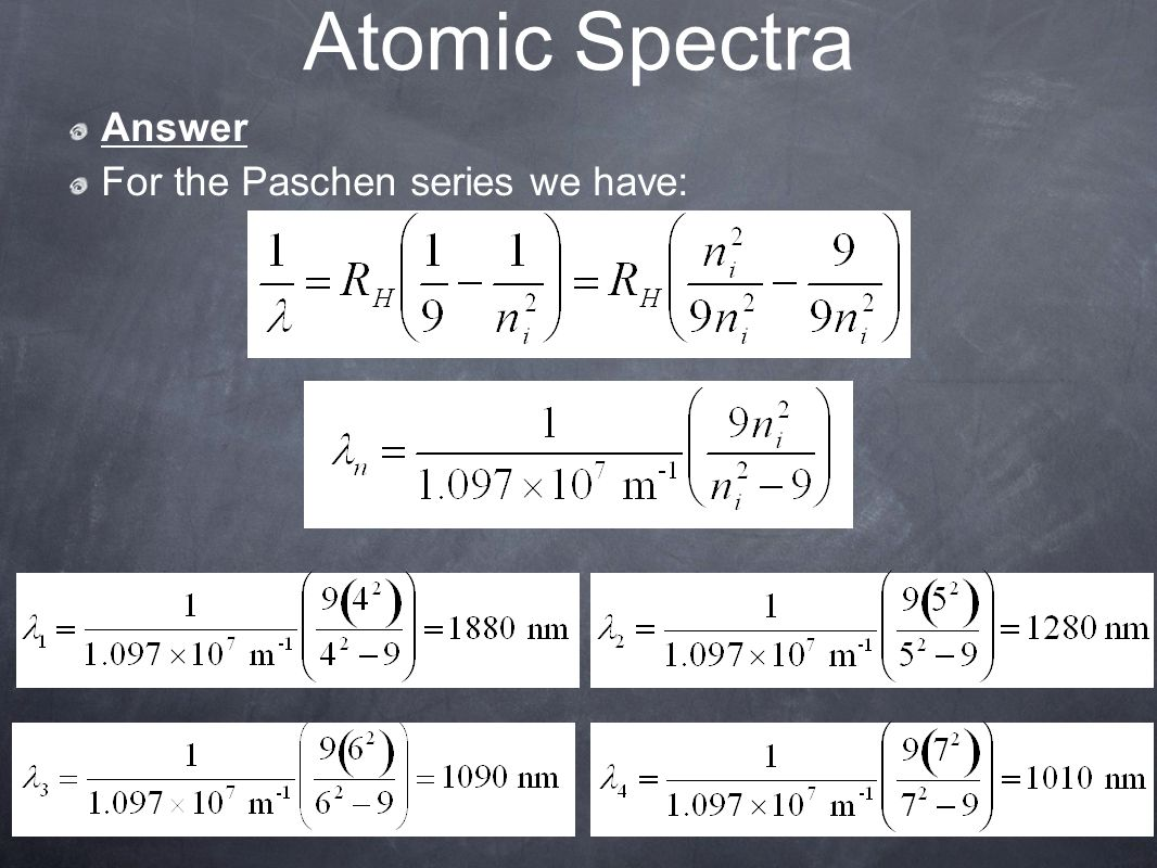 Atomic Spectra Answer For the Paschen series we have: